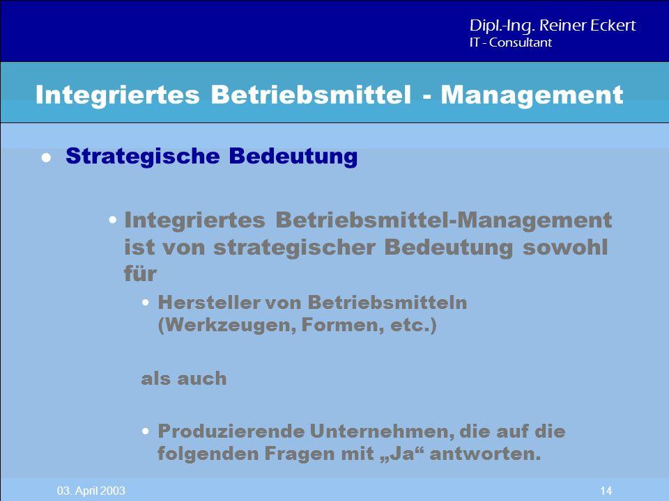 Dipl.-Ing. Reiner Eckert IT - Consultant 03. April 2003 14 l Strategische Bedeutung Integriertes Betriebsmittel-Management ist von strategischer Bedeu