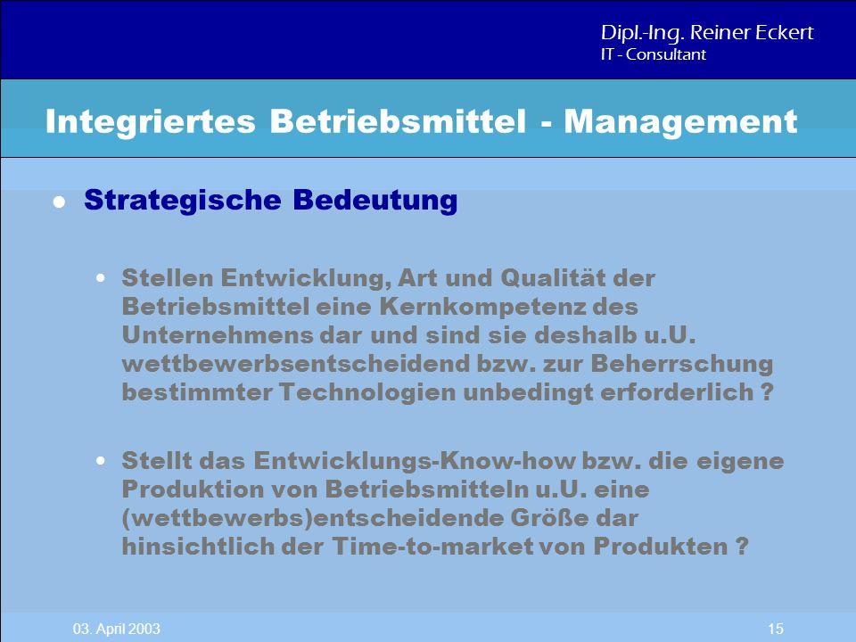 Dipl.-Ing. Reiner Eckert IT - Consultant 03. April 2003 15 l Strategische Bedeutung Stellen Entwicklung, Art und Qualität der Betriebsmittel eine Kern
