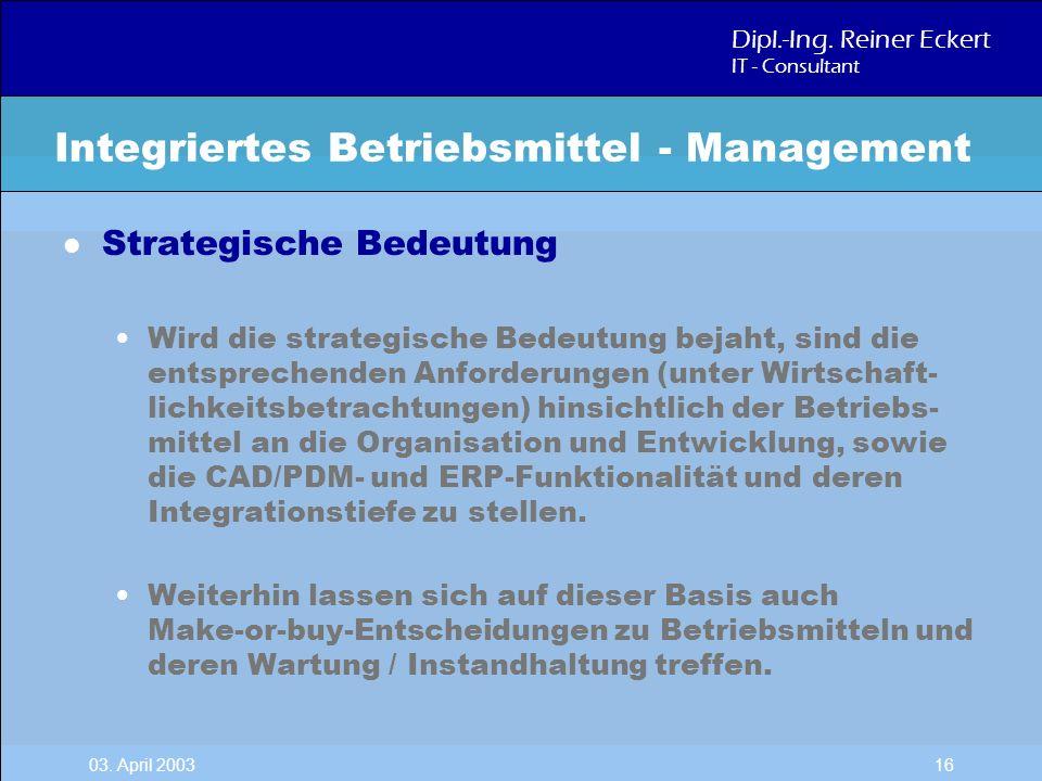 Dipl.-Ing. Reiner Eckert IT - Consultant 03. April 2003 16 l Strategische Bedeutung Wird die strategische Bedeutung bejaht, sind die entsprechenden An