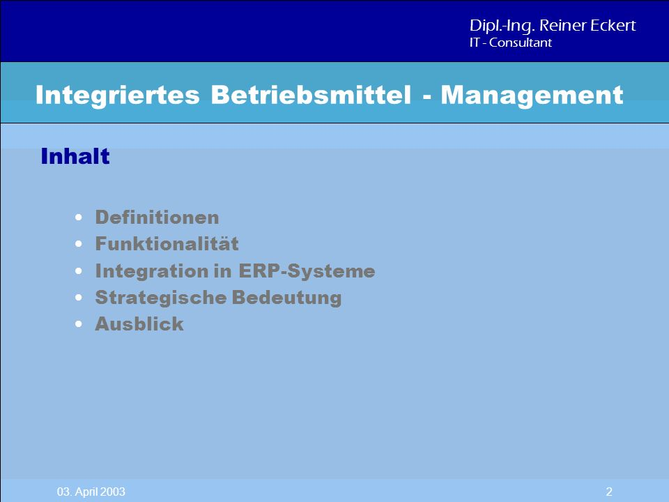Dipl.-Ing. Reiner Eckert IT - Consultant 03. April 2003 2 Inhalt Definitionen Funktionalität Integration in ERP-Systeme Strategische Bedeutung Ausblic