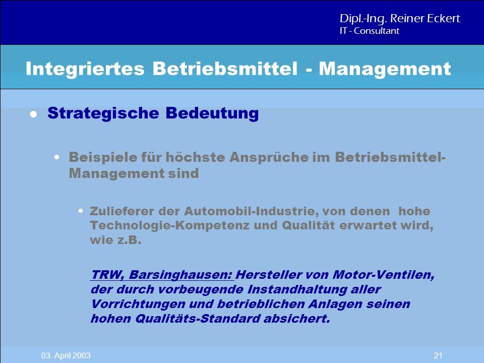 Dipl.-Ing. Reiner Eckert IT - Consultant 03. April 2003 21 l Strategische Bedeutung Beispiele für höchste Ansprüche im Betriebsmittel- Management sind