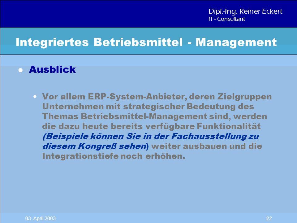 Dipl.-Ing. Reiner Eckert IT - Consultant 03. April 2003 22 l Ausblick Vor allem ERP-System-Anbieter, deren Zielgruppen Unternehmen mit strategischer B