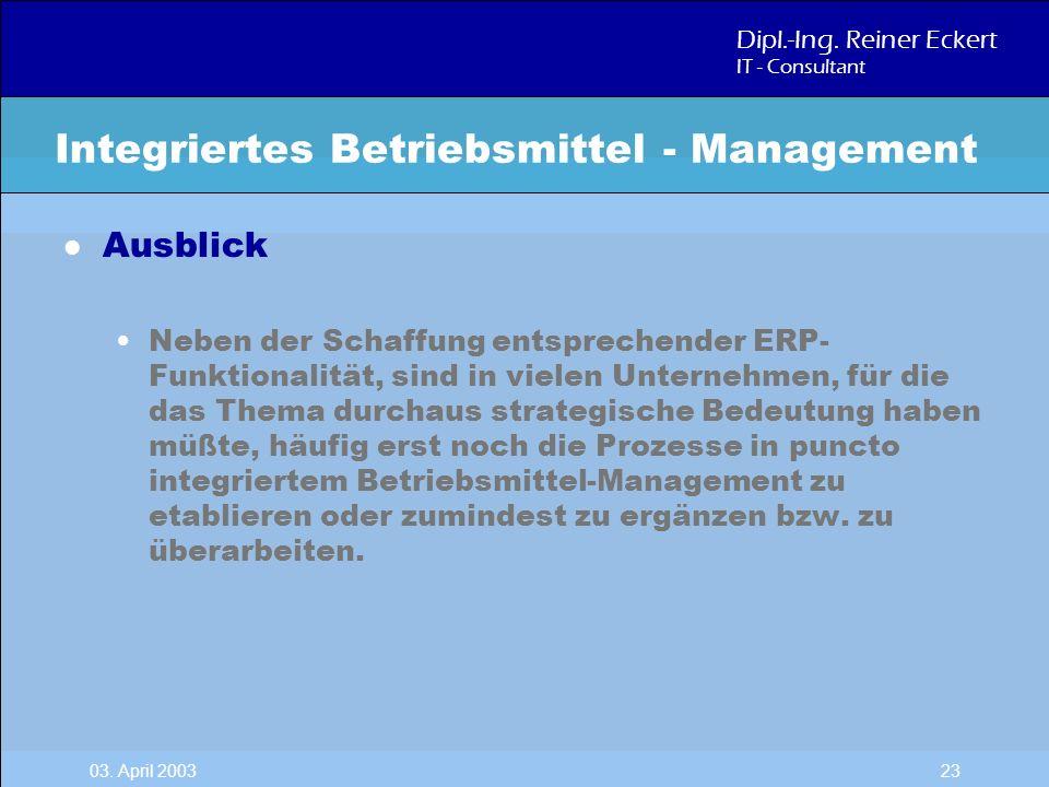 Dipl.-Ing. Reiner Eckert IT - Consultant 03. April 2003 23 l Ausblick Neben der Schaffung entsprechender ERP- Funktionalität, sind in vielen Unternehm