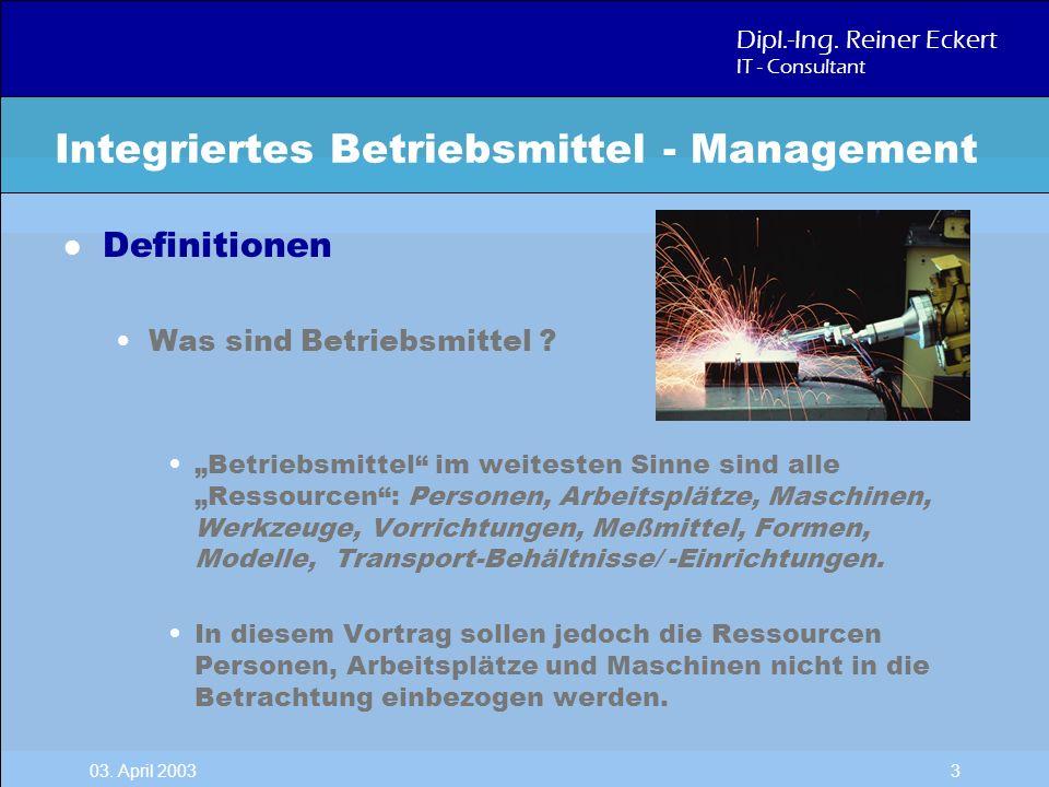Dipl.-Ing. Reiner Eckert IT - Consultant 03. April 2003 3 l Definitionen Was sind Betriebsmittel ? Betriebsmittel im weitesten Sinne sind alle Ressour