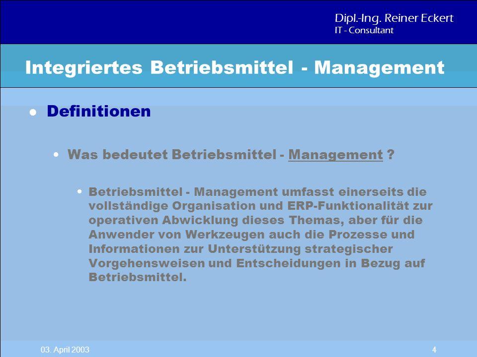 Dipl.-Ing. Reiner Eckert IT - Consultant 03. April 2003 4 l Definitionen Was bedeutet Betriebsmittel - Management ? Betriebsmittel - Management umfass