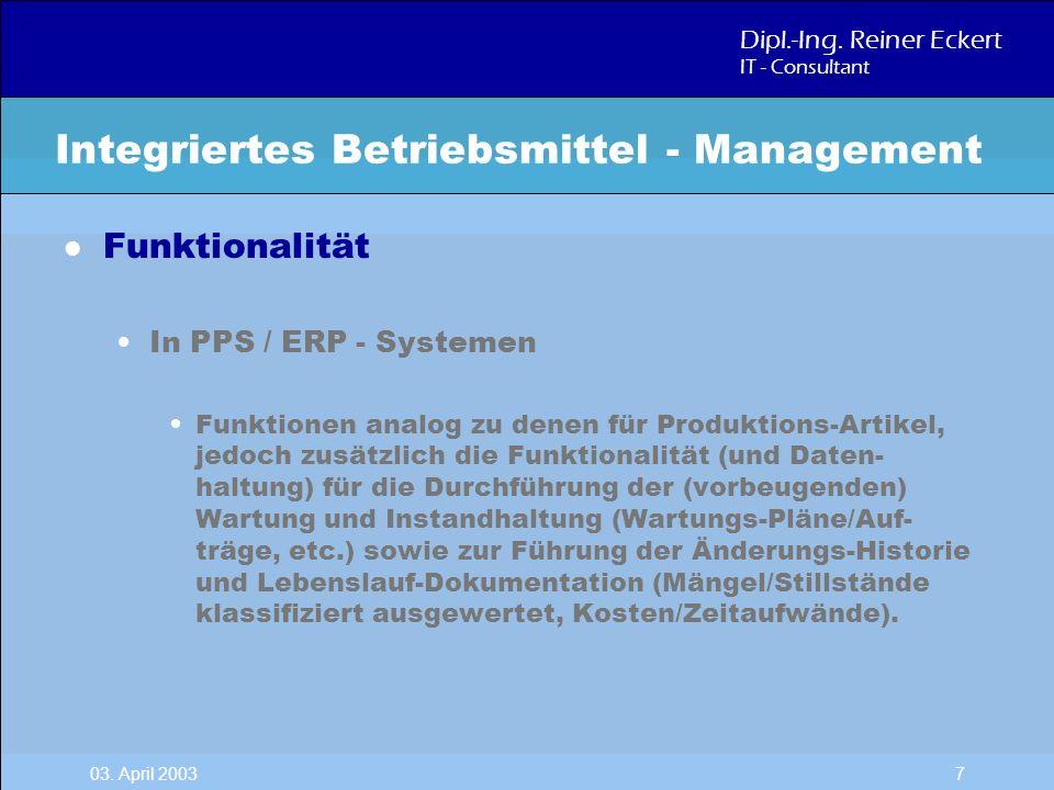 Dipl.-Ing. Reiner Eckert IT - Consultant 03. April 2003 7 l Funktionalität In PPS / ERP - Systemen Funktionen analog zu denen für Produktions-Artikel,