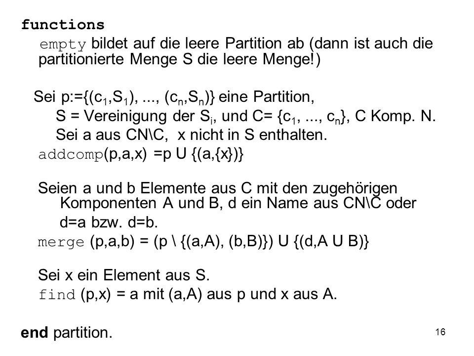 16 functions empty bildet auf die leere Partition ab (dann ist auch die partitionierte Menge S die leere Menge!) Sei p:={(c 1,S 1 ),..., (c n,S n )} e
