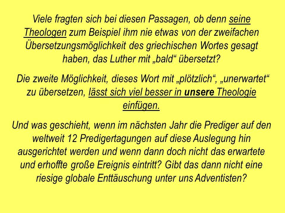Viele fragten sich bei diesen Passagen, ob denn seine Theologen zum Beispiel ihm nie etwas von der zweifachen Übersetzungsmöglichkeit des griechischen Wortes gesagt haben, das Luther mit bald übersetzt.