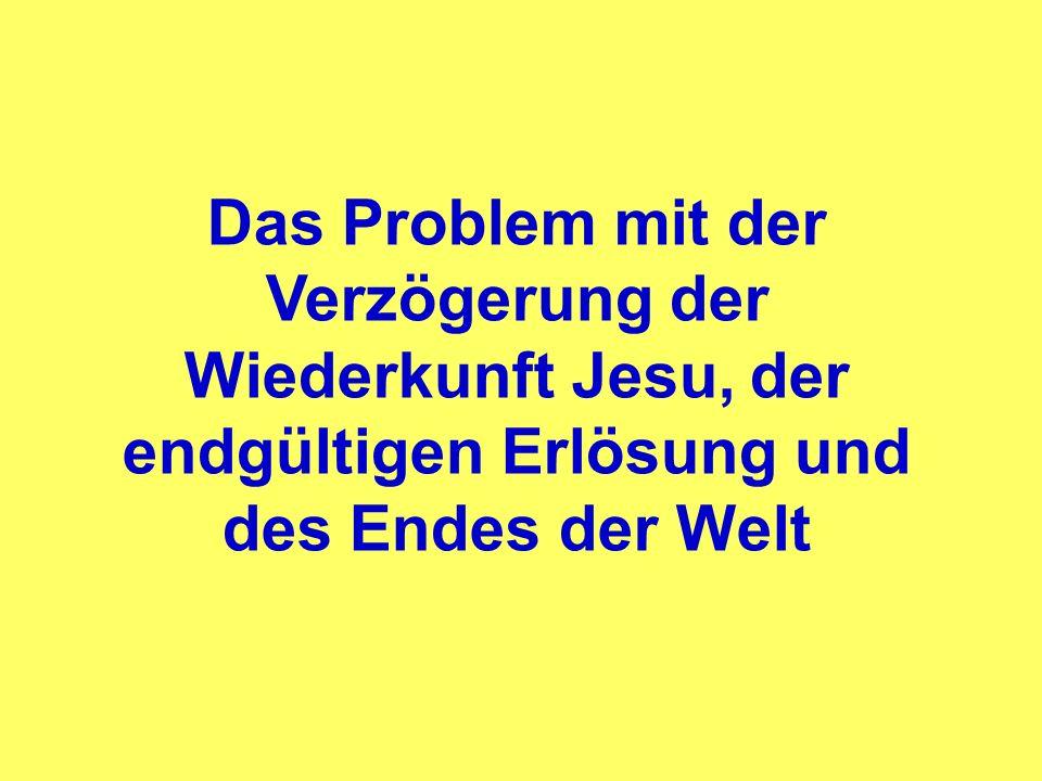 Das Problem mit der Verzögerung der Wiederkunft Jesu, der endgültigen Erlösung und des Endes der Welt