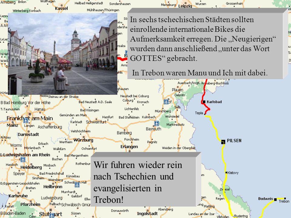 Wir fuhren wieder rein nach Tschechien und evangelisierten in Trebon! In sechs tschechischen Städten sollten einrollende internationale Bikes die Aufm