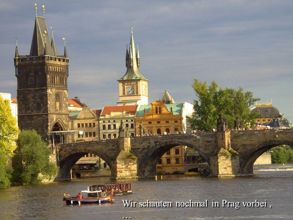 Wir schauten nochmal in Prag vorbei, …