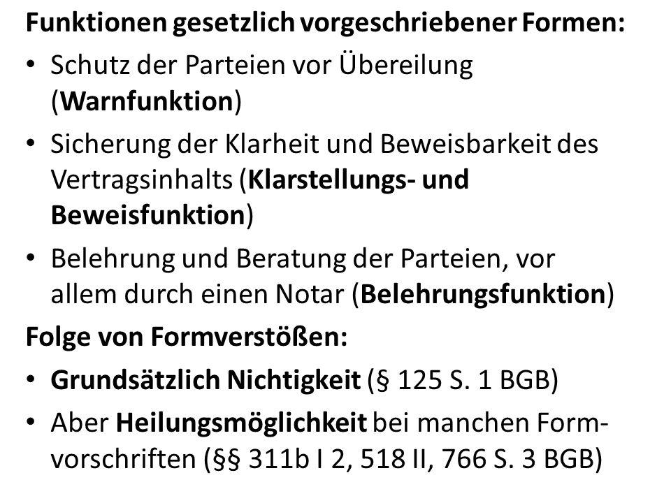 Funktionen gesetzlich vorgeschriebener Formen: Schutz der Parteien vor Übereilung (Warnfunktion) Sicherung der Klarheit und Beweisbarkeit des Vertrags