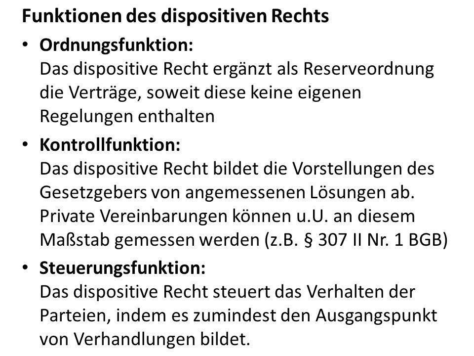 Funktionen des dispositiven Rechts Ordnungsfunktion: Das dispositive Recht ergänzt als Reserveordnung die Verträge, soweit diese keine eigenen Regelun