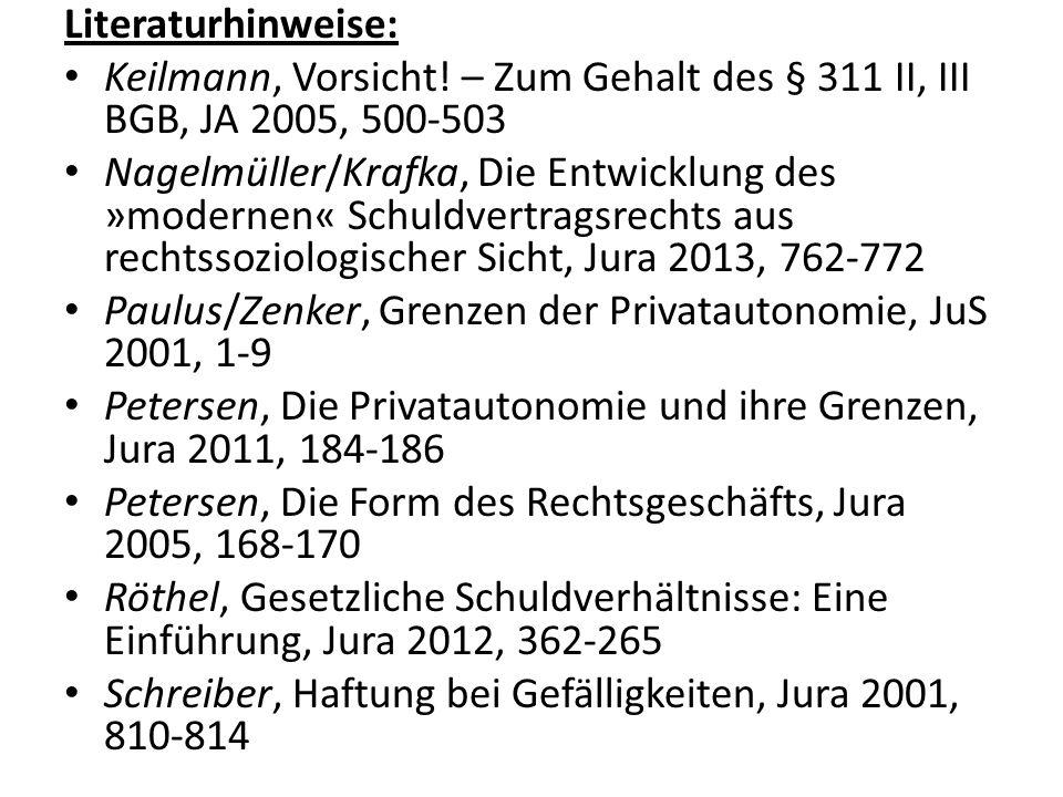 Literaturhinweise: Keilmann, Vorsicht! – Zum Gehalt des § 311 II, III BGB, JA 2005, 500-503 Nagelmüller/Krafka, Die Entwicklung des »modernen« Schuldv