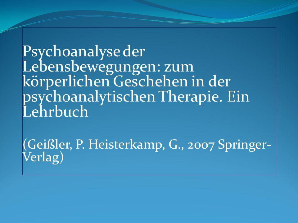 Psychoanalyse der Lebensbewegungen: zum körperlichen Geschehen in der psychoanalytischen Therapie. Ein Lehrbuch (Geißler, P. Heisterkamp, G., 2007 Spr