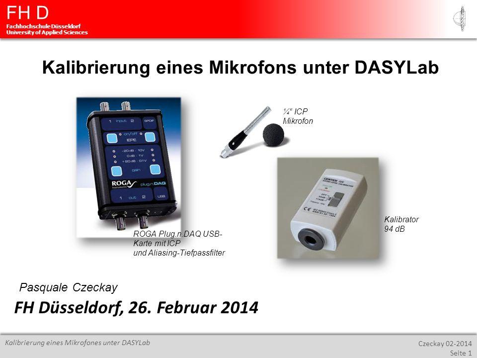 FH D Fachhochschule Düsseldorf University of Applied Sciences Czeckay 02-2014 Seite 1 Kalibrierung eines Mikrofones unter DASYLab Kalibrierung eines M