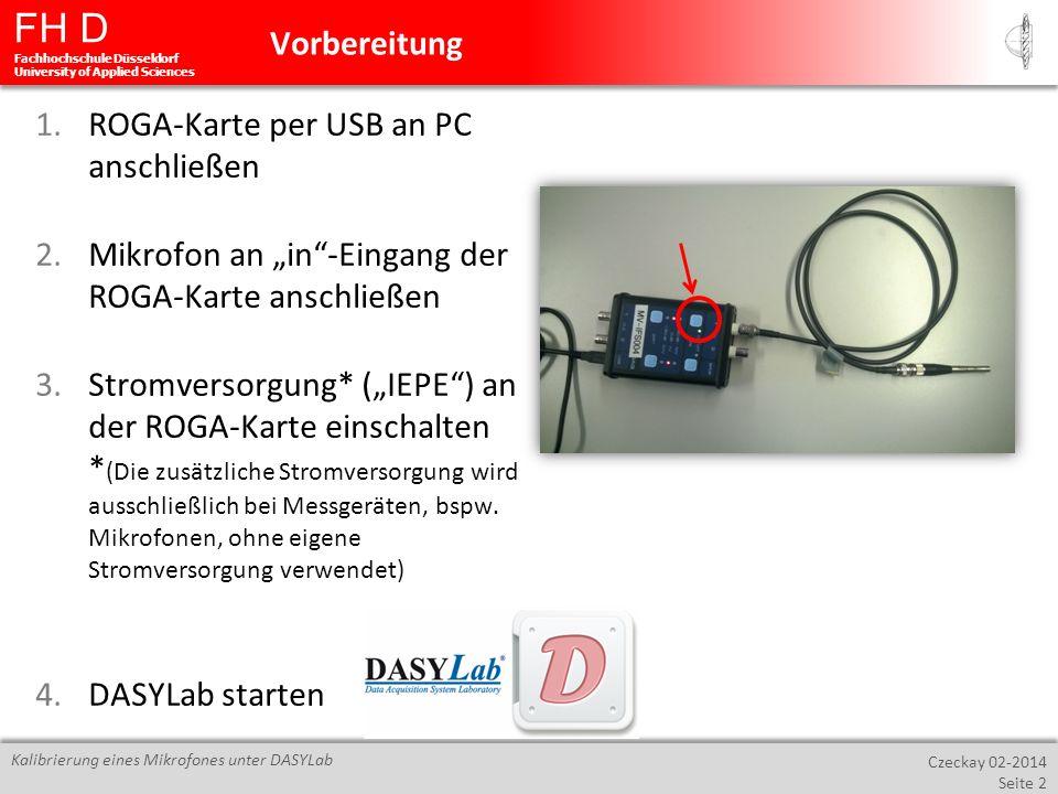 FH D Fachhochschule Düsseldorf University of Applied Sciences Czeckay 02-2014 Seite 2 Kalibrierung eines Mikrofones unter DASYLab 1.ROGA-Karte per USB