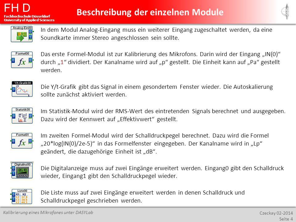 FH D Fachhochschule Düsseldorf University of Applied Sciences Czeckay 02-2014 Seite 5 Kalibrierung eines Mikrofones unter DASYLab Durch Klicken auf in der oberen Symbolleiste lassen sich die Messeinstellungen verändern.