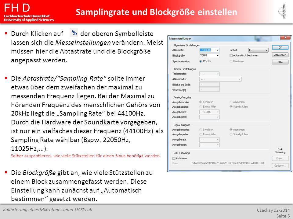 FH D Fachhochschule Düsseldorf University of Applied Sciences Czeckay 02-2014 Seite 6 Kalibrierung eines Mikrofones unter DASYLab Nun sind alle Vorbereitungen getroffen und die Kalibrierung kann mit Klick auf gestartet werden.