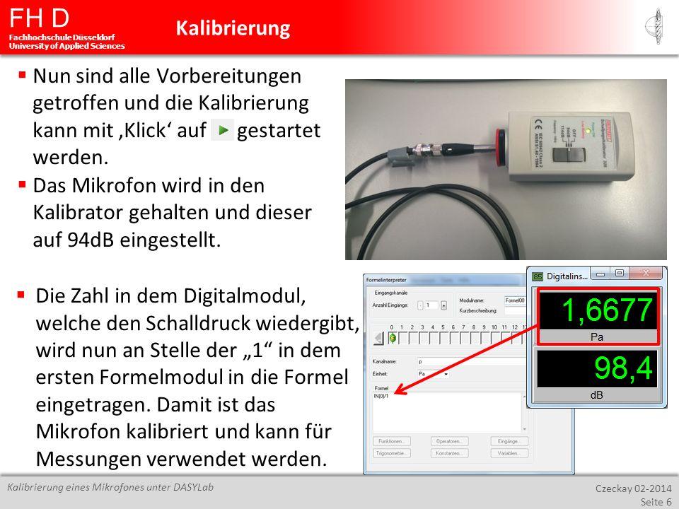 FH D Fachhochschule Düsseldorf University of Applied Sciences Czeckay 02-2014 Seite 7 Kalibrierung eines Mikrofones unter DASYLab Zur Bestimmung der Frequenzen von periodischen Signalen bedient man sich der FFT-Analyse.