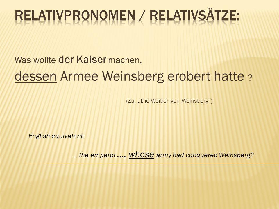 Was wollte der Kaiser machen, dessen Armee Weinsberg erobert hatte ? (Zu:,,Die Weiber von Weinsberg) English equivalent: … the emperor …, whose army h