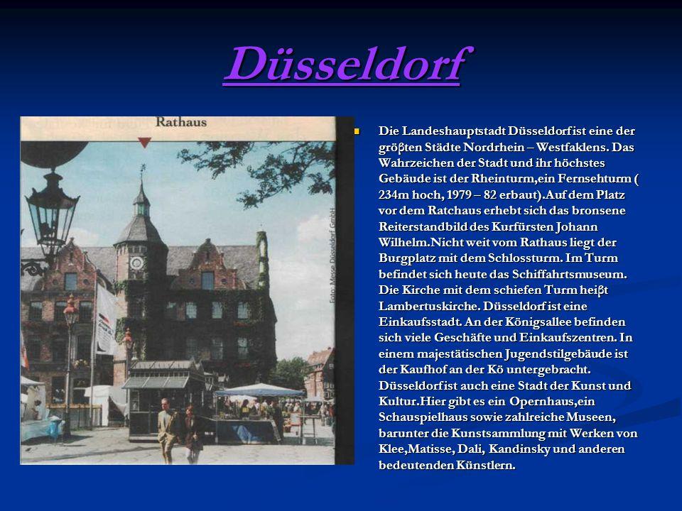 Düsseldorf Die Landeshauptstadt Düsseldorf ist eine der gröβten Städte Nordrhein – Westfaklens.