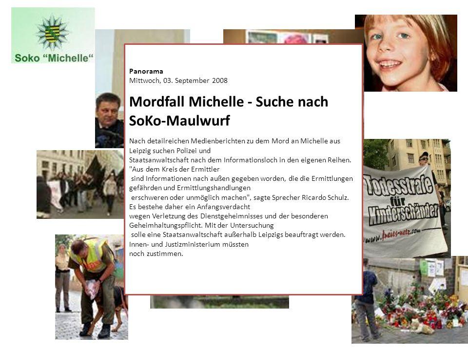 Panorama Mittwoch, 03. September 2008 Mordfall Michelle - Suche nach SoKo-Maulwurf Nach detailreichen Medienberichten zu dem Mord an Michelle aus Leip