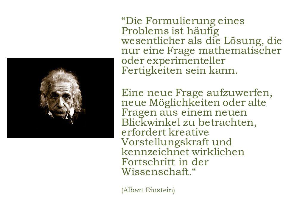 Die Formulierung eines Problems ist häufig wesentlicher als die Lösung, die nur eine Frage mathematischer oder experimenteller Fertigkeiten sein kann.
