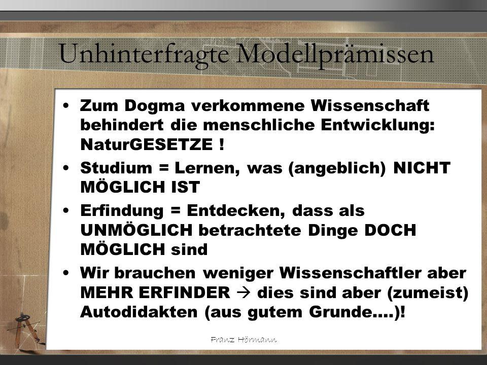 Franz Hörmann Unhinterfragte Modellprämissen Zum Dogma verkommene Wissenschaft behindert die menschliche Entwicklung: NaturGESETZE ! Studium = Lernen,