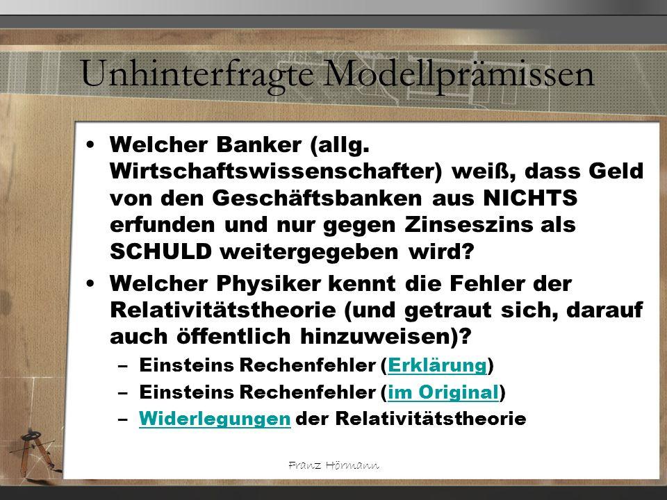 Franz Hörmann Unhinterfragte Modellprämissen Welcher Banker (allg. Wirtschaftswissenschafter) weiß, dass Geld von den Geschäftsbanken aus NICHTS erfun