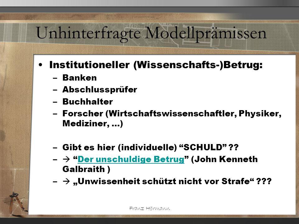 Franz Hörmann Unhinterfragte Modellprämissen Institutioneller (Wissenschafts-)Betrug: –Banken –Abschlussprüfer –Buchhalter –Forscher (Wirtschaftswisse