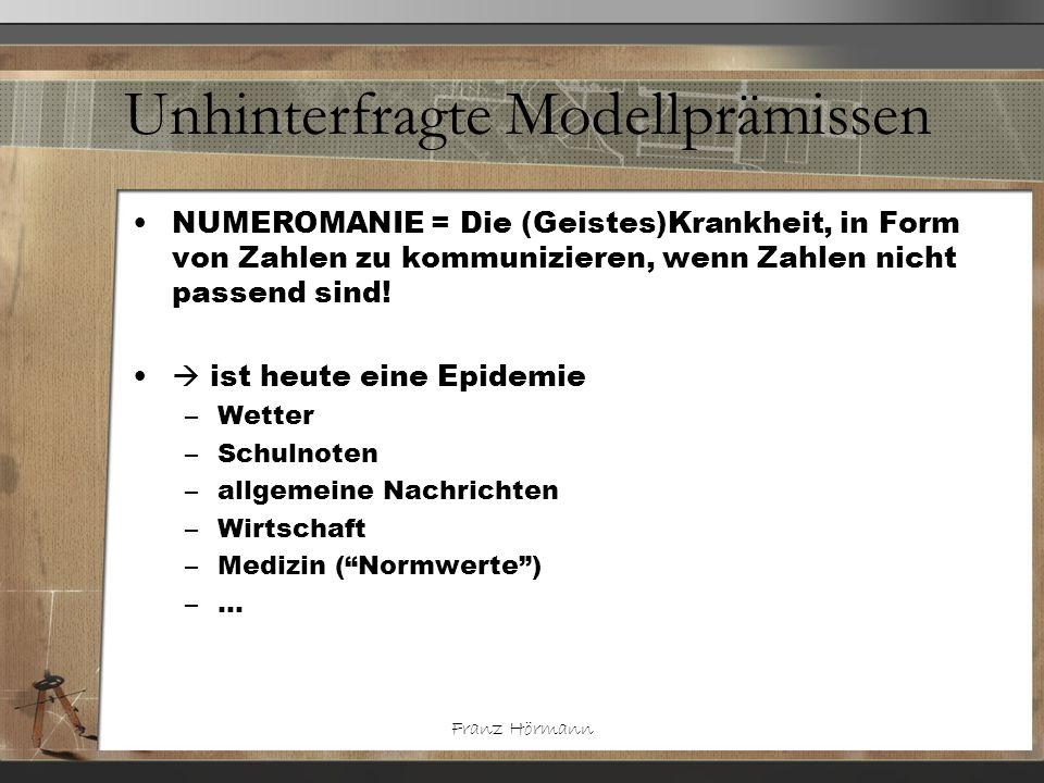 Franz Hörmann Unhinterfragte Modellprämissen NUMEROMANIE = Die (Geistes)Krankheit, in Form von Zahlen zu kommunizieren, wenn Zahlen nicht passend sind