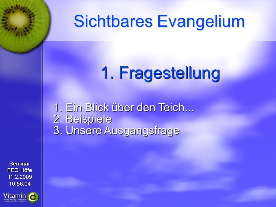 Seminar FEG Höfe 11.2.200910:56:04 Sichtbares Evangelium Impressum 2009 © Samuel Rath FEG Einsiedeln Schmiedenstr.