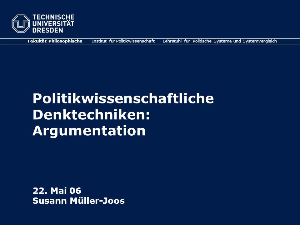 Fakultät Philosophische Institut für Politikwissenschaft Lehrstuhl für Politische Systeme und Systemvergleich Politikwissenschaftliche Denktechniken: