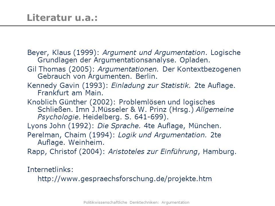 Politikwissenschaftliche Denktechniken: Argumentation Literatur u.a.: Beyer, Klaus (1999): Argument und Argumentation. Logische Grundlagen der Argumen