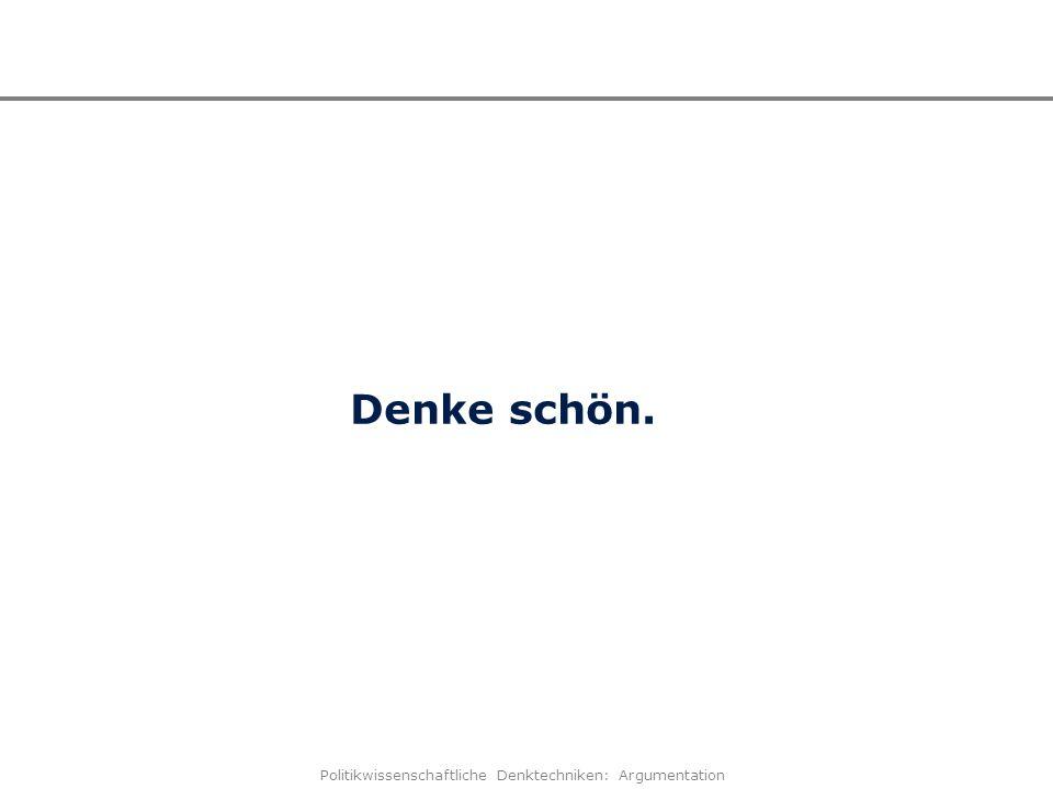 Politikwissenschaftliche Denktechniken: Argumentation Denke schön.