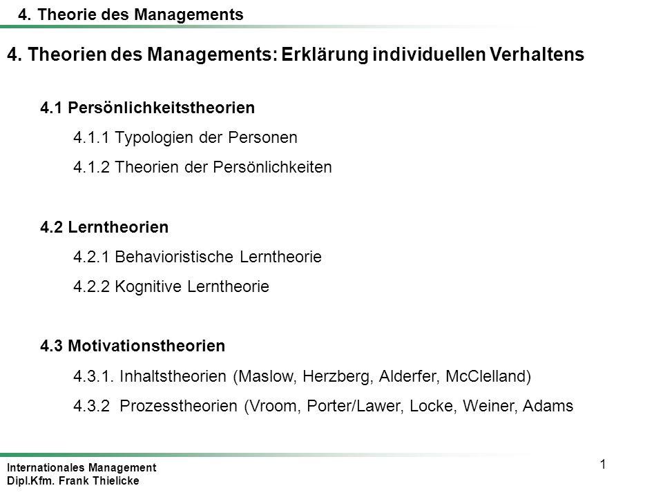 Internationales Management Dipl.Kfm. Frank Thielicke 1 4. Theorien des Managements: Erklärung individuellen Verhaltens 4.1 Persönlichkeitstheorien 4.1
