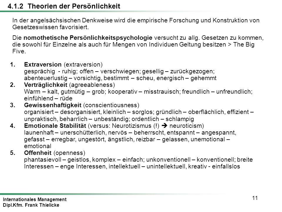 Internationales Management Dipl.Kfm. Frank Thielicke 11 4.1.2 Theorien der Persönlichkeit In der angelsächsischen Denkweise wird die empirische Forsch