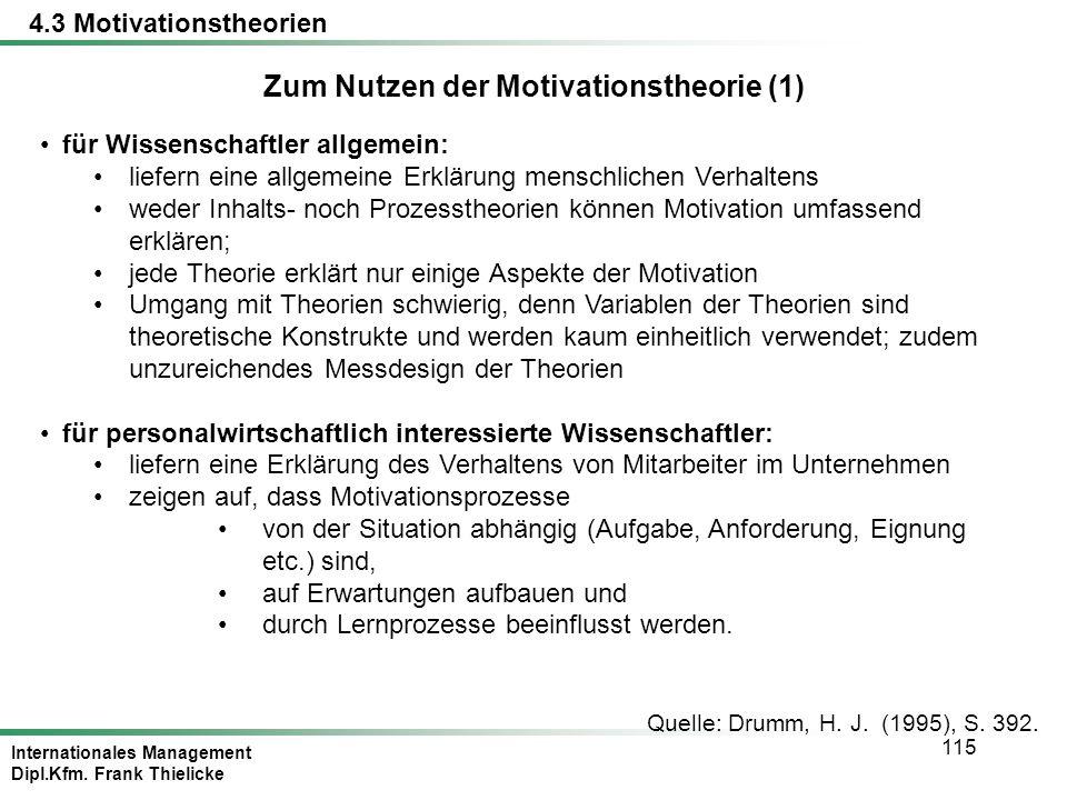 Internationales Management Dipl.Kfm. Frank Thielicke 115 Quelle: Drumm, H. J. (1995), S. 392. Zum Nutzen der Motivationstheorie (1) für Wissenschaftle