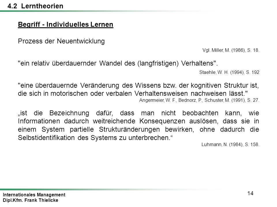 Internationales Management Dipl.Kfm. Frank Thielicke 14 Begriff - Individuelles Lernen Prozess der Neuentwicklung Vgl. Miller, M. (1986), S. 18.