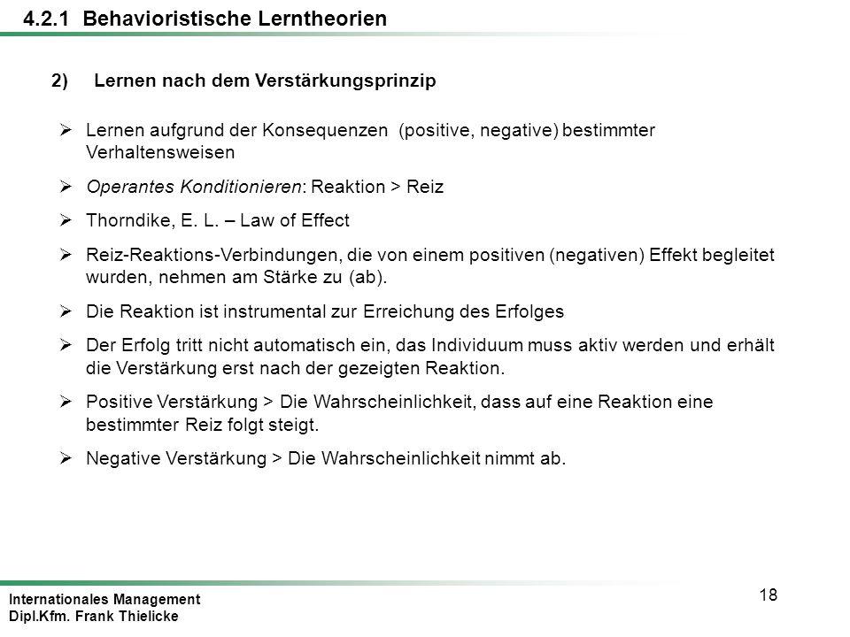 Internationales Management Dipl.Kfm. Frank Thielicke 18 4.2.1 Behavioristische Lerntheorien 2)Lernen nach dem Verstärkungsprinzip Lernen aufgrund der