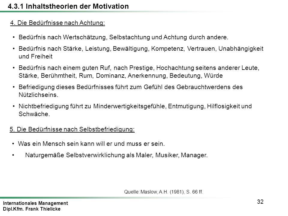 Internationales Management Dipl.Kfm. Frank Thielicke 32 4. Die Bedürfnisse nach Achtung: Bedürfnis nach Wertschätzung, Selbstachtung und Achtung durch