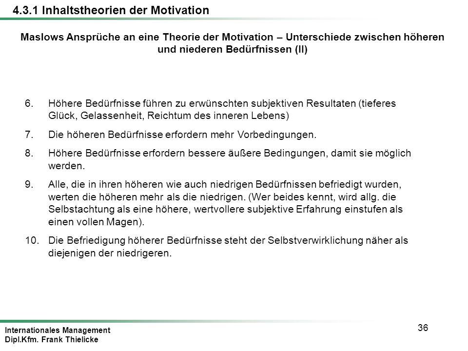 Internationales Management Dipl.Kfm. Frank Thielicke 36 Maslows Ansprüche an eine Theorie der Motivation – Unterschiede zwischen höheren und niederen