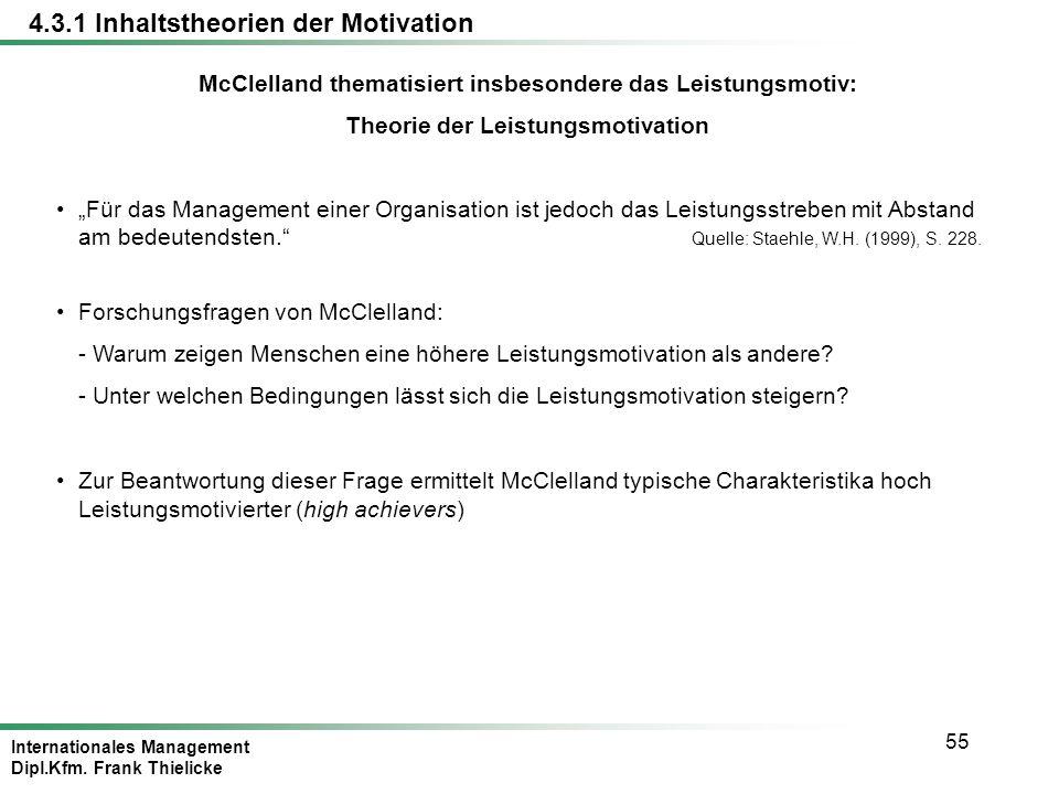 Internationales Management Dipl.Kfm. Frank Thielicke 55 McClelland thematisiert insbesondere das Leistungsmotiv: Theorie der Leistungsmotivation Für d