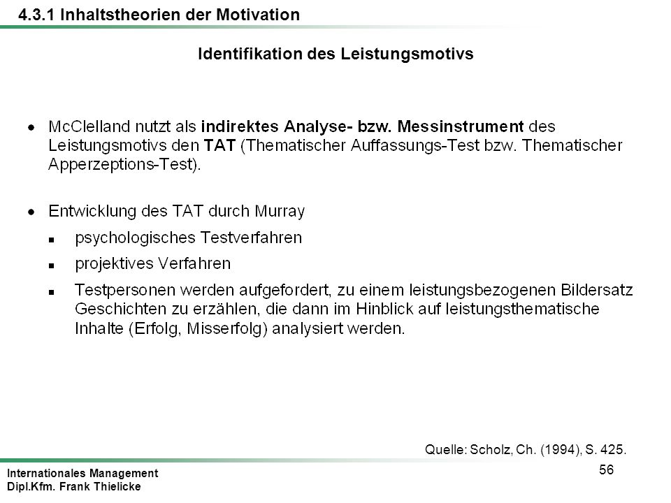 Internationales Management Dipl.Kfm. Frank Thielicke 56 Quelle: Scholz, Ch. (1994), S. 425. Identifikation des Leistungsmotivs 4.3.1 Inhaltstheorien d