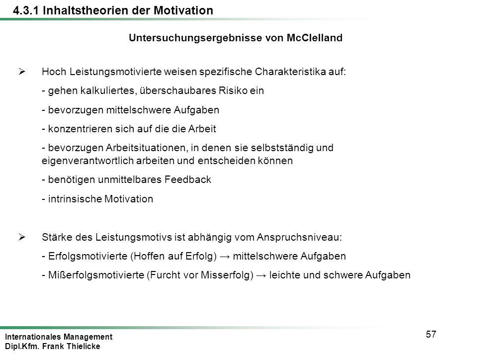 Internationales Management Dipl.Kfm. Frank Thielicke 57 Untersuchungsergebnisse von McClelland Hoch Leistungsmotivierte weisen spezifische Charakteris