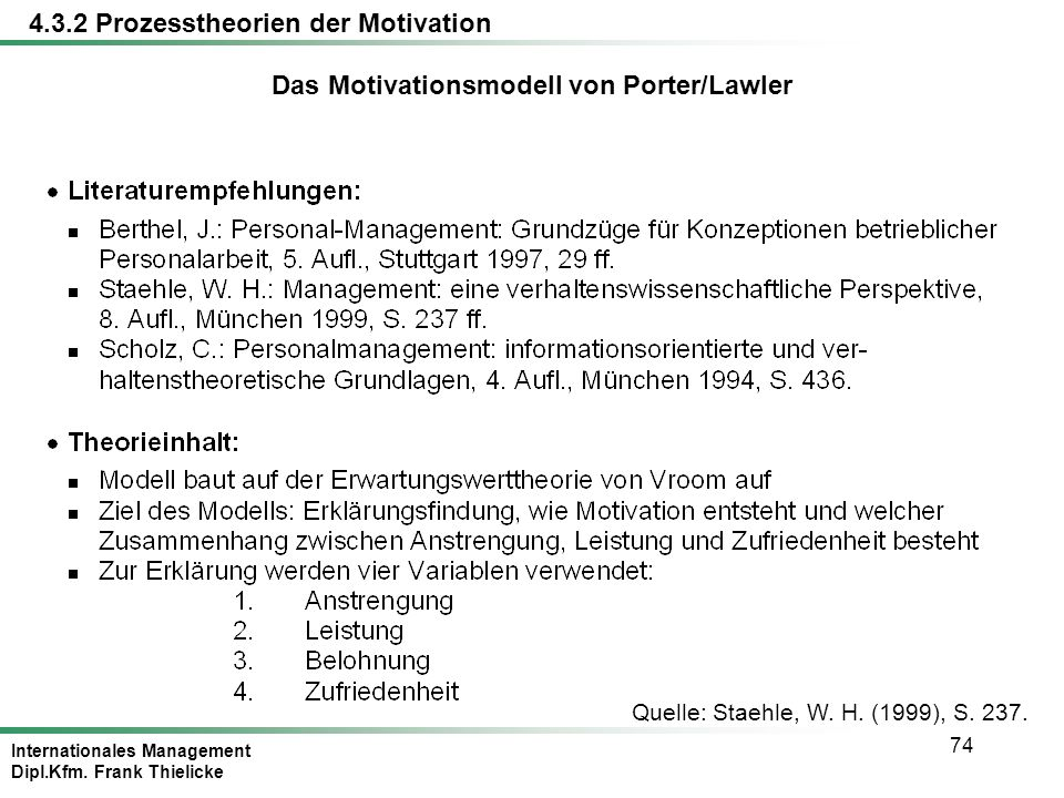 Internationales Management Dipl.Kfm. Frank Thielicke 74 Quelle: Staehle, W. H. (1999), S. 237. Das Motivationsmodell von Porter/Lawler 4.3.2 Prozessth