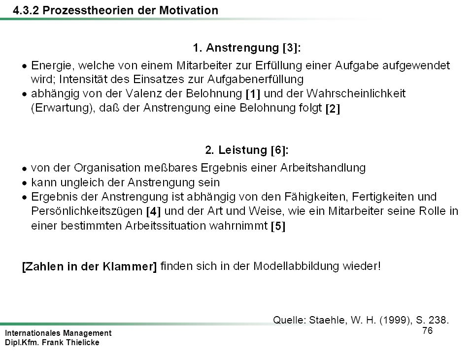 Internationales Management Dipl.Kfm. Frank Thielicke 76 Quelle: Staehle, W. H. (1999), S. 238. 4.3.2 Prozesstheorien der Motivation