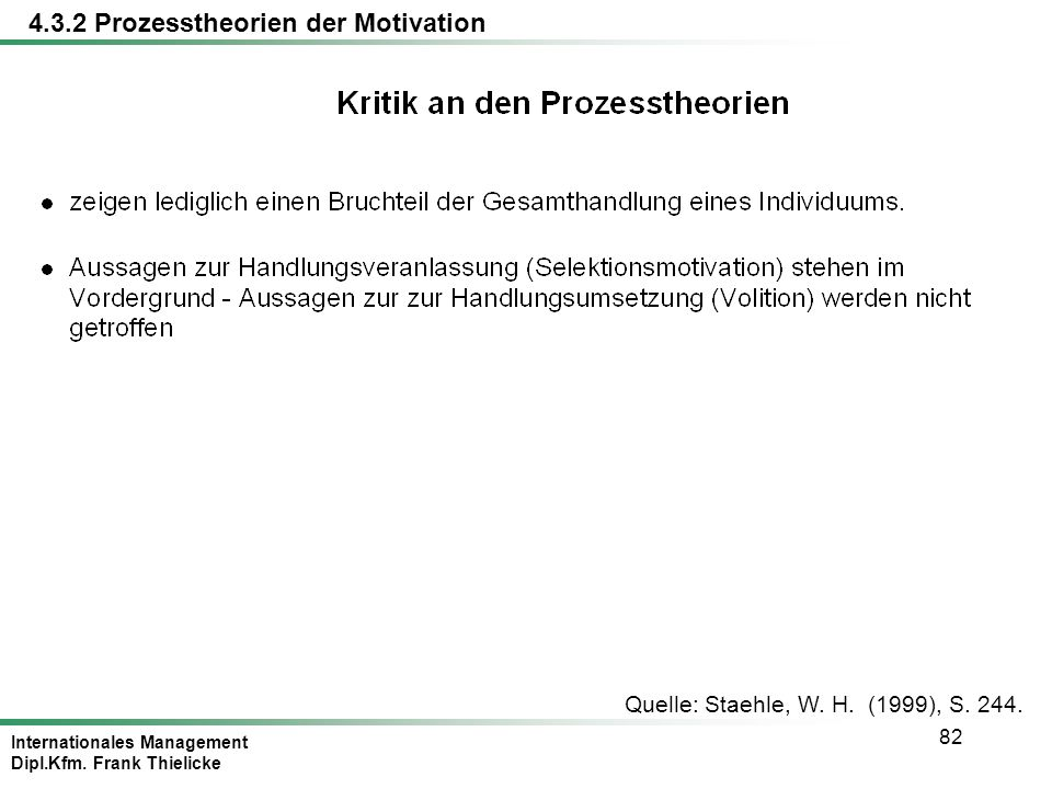 Internationales Management Dipl.Kfm. Frank Thielicke 82 Quelle: Staehle, W. H. (1999), S. 244. 4.3.2 Prozesstheorien der Motivation