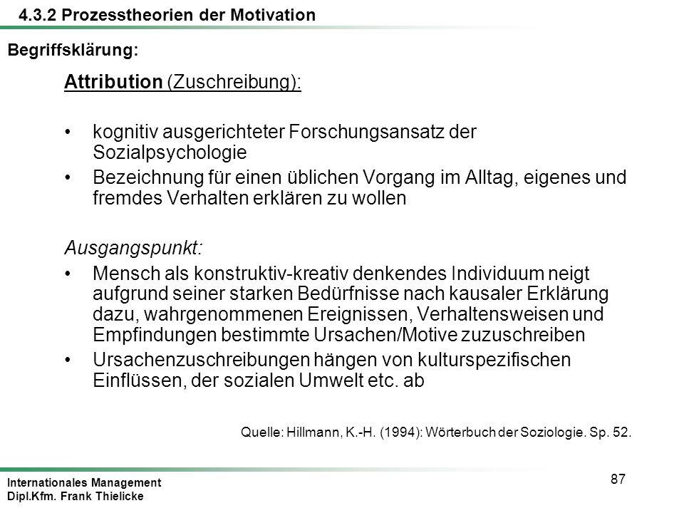 Internationales Management Dipl.Kfm. Frank Thielicke 87 Begriffsklärung: Attribution (Zuschreibung): kognitiv ausgerichteter Forschungsansatz der Sozi